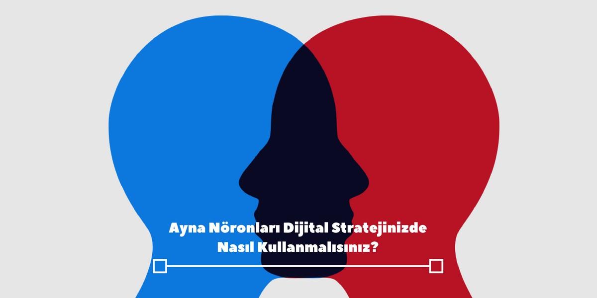 Ayna Nöronları Dijital Stratejinizde Nasıl Kullanmalısınız