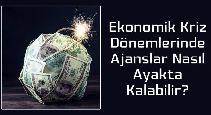Ekonomik Kriz Dönemlerinde Ajanslar Nasıl Ayakta Kalabilir?