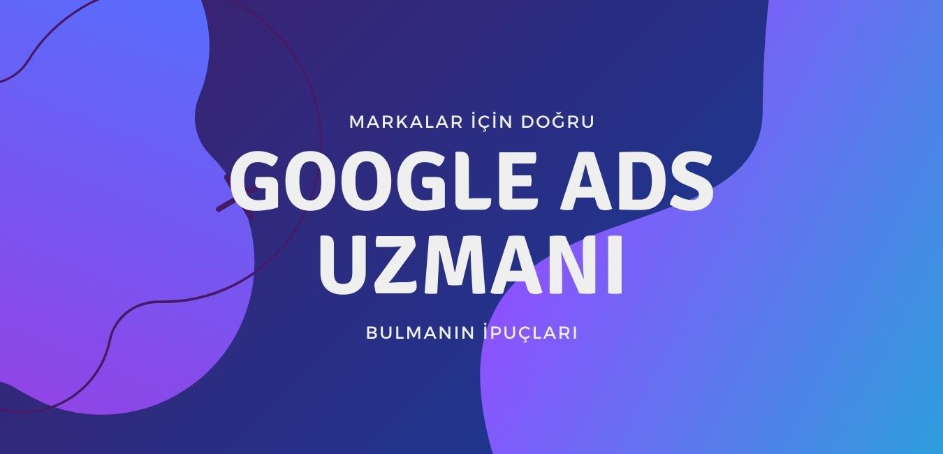 Markalar İçin Doğru Google Ads Uzmanı Bulmanın İpuçları